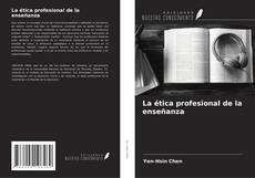 Bookcover of La ética profesional de la enseñanza