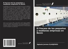 Bookcover of El fracaso de las pequeñas y medianas empresas en Benín