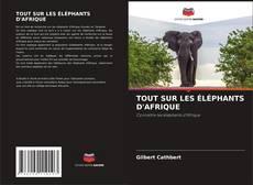 Bookcover of TOUT SUR LES ÉLÉPHANTS D'AFRIQUE
