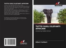 Borítókép a  TUTTO SUGLI ELEFANTI AFRICANI - hoz