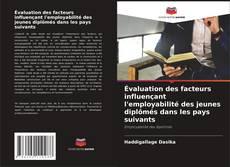 Bookcover of Évaluation des facteurs influençant l'employabilité des jeunes diplômés dans les pays suivants
