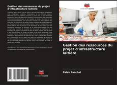 Couverture de Gestion des ressources du projet d'infrastructure laitière