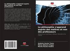 Bookcover of La philosophie s'apprend auprès des maîtres et non des professeurs