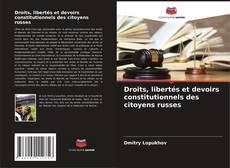 Couverture de Droits, libertés et devoirs constitutionnels des citoyens russes