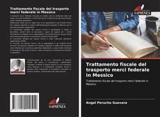 Обложка Trattamento fiscale del trasporto merci federale in Messico