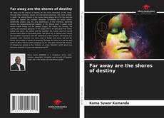 Bookcover of Far away are the shores of destiny