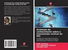 Bookcover of Avaliação do conhecimento sobre a transmissão vertical do HIV