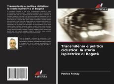 Bookcover of Transmilenio e politica ciclistica: la storia ispiratrice di Bogotà