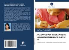 Bookcover of DIAGNOSE DER DISGRAPHIE BEI GRUNDSCHÜLERN DER KLASSE V