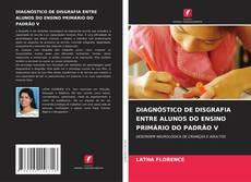 Buchcover von DIAGNÓSTICO DE DISGRAFIA ENTRE ALUNOS DO ENSINO PRIMÁRIO DO PADRÃO V