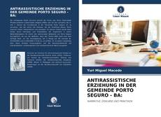 Bookcover of ANTIRASSISTISCHE ERZIEHUNG IN DER GEMEINDE PORTO SEGURO - BA: