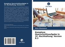 Borítókép a  Komplexe Querschnittsaufgabe in 1C: Buchhaltung, Version 8.3 - hoz