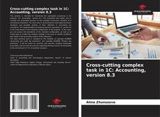 Bookcover of Cross-cutting complex task in 1C: Accounting, version 8.3