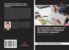 Bookcover of Grammatical cohesion of the Spanish of bilingual Ancashino migrants