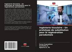 Portada del libro de Ingénierie tissulaire - Un prototype de substitution pour la régénération parodontale