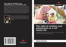 Bookcover of The right of children and adolescents to a full family life
