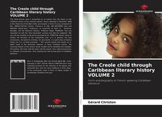 Bookcover of The Creole child through Caribbean literary history VOLUME 2
