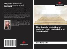 Bookcover of The double mutation of architecture: material and immaterial