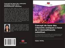 Concept de base des colorants azoïques à base de 2-Aminothiazole substitué.的封面