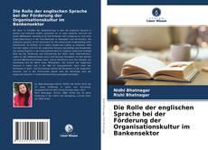 Borítókép a  Die Rolle der englischen Sprache bei der Förderung der Organisationskultur im Bankensektor - hoz