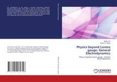 Bookcover of Physics beyond Lorenz gauge: General Electrodynamics