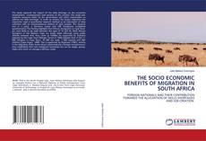 Bookcover of THE SOCIO ECONOMIC BENEFITS OF MIGRATION IN SOUTH AFRICA