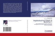 Bookcover of Deglobalized Post-COVID 19 World Part 1