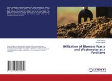 Couverture de Utilization of Biomass Waste and Wastewater as a Fertilizers