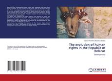 Bookcover of The evolution of human rights in the Republic of Belarus