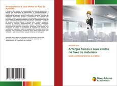 Bookcover of Arranjos físicos e seus efeitos no fluxo de materiais