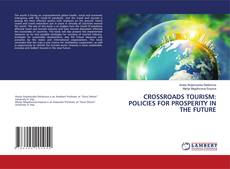 Bookcover of CROSSROADS TOURISM: POLICIES FOR PROSPERITY IN THE FUTURE