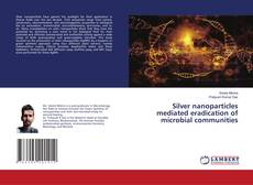 Buchcover von Silver nanoparticles mediated eradication of microbial communities