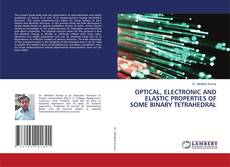 Bookcover of OPTICAL, ELECTRONIC AND ELASTIC PROPERTIES OF SOME BINARY TETRAHEDRAL
