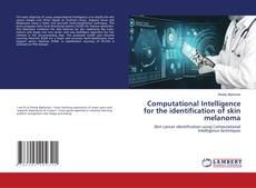 Computational Intelligence for the identification of skin melanoma kitap kapağı