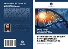 Обложка Stammzellen: Die Zukunft der regenerativen Kinderzahnheilkunde