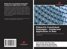 Bookcover of PAAm/CA Crosslinked Hydrogels - Subdermal Application in Rats