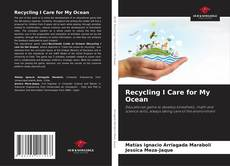 Bookcover of Recycling I Care for My Ocean