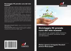Bookcover of Riciclaggio Mi prendo cura del mio oceano