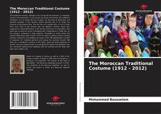 Bookcover of The Moroccan Traditional Costume (1912 - 2012)