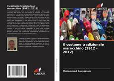 Bookcover of Il costume tradizionale marocchino (1912 - 2012)