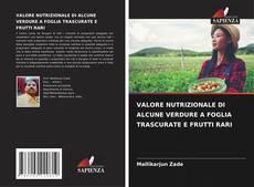 Обложка VALORE NUTRIZIONALE DI ALCUNE VERDURE A FOGLIA TRASCURATE E FRUTTI RARI