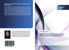 Bookcover of Multi-Frame Super-Resolution Techniques and Applications